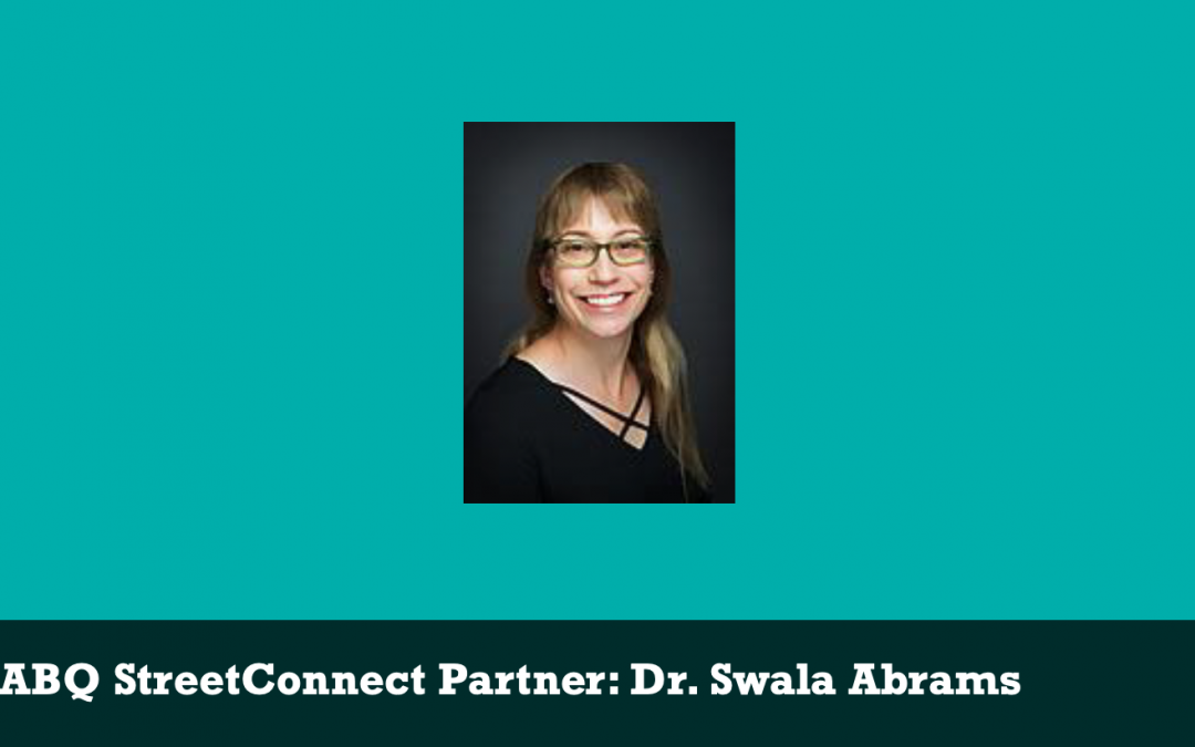 ABQ StreetConnect Partner: Dr. Swala Abrams